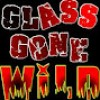 Glass Gone Wild